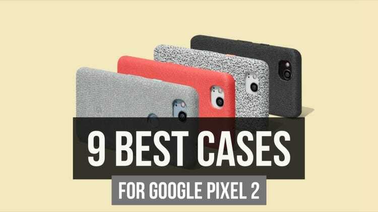 9 Best Cases For Google Pixel 2