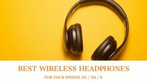Best Wireless Headphone for iPhone XS XR or X