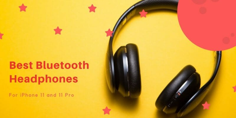 Best Bluetooth Headphones For iPhone 11 Pro