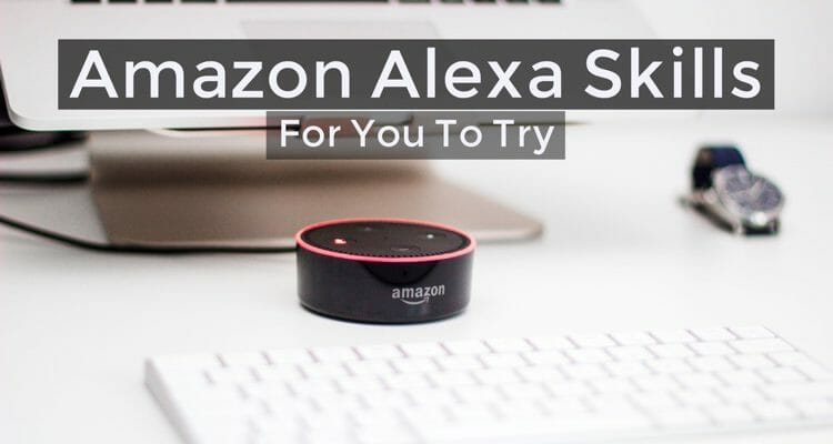 Amazon Alexa Skills Which You Should Try Today