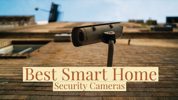 Best Smart Home Security Cameras