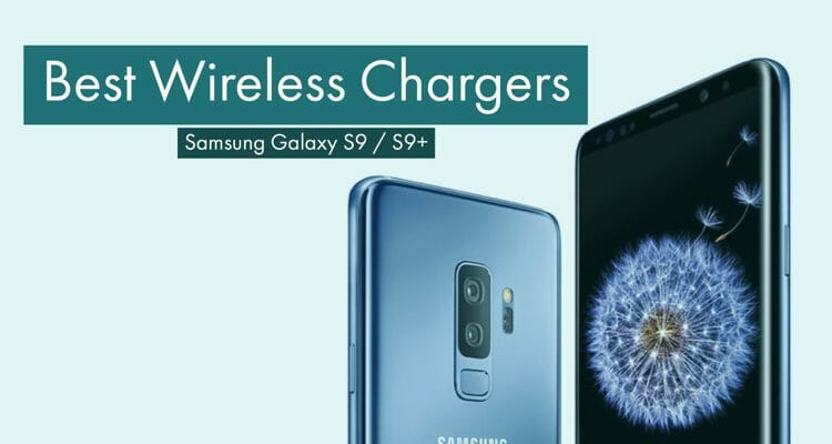 Best Wireless Chargers For Samsung Galaxy S9