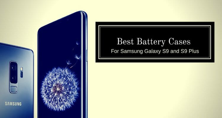 Best Battery Cases For Samsung Galaxy S9 and S9 Plus
