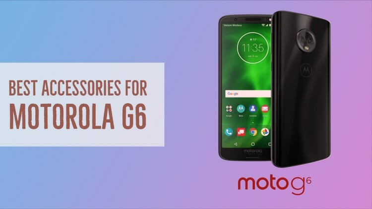 Best Accessories For Motorola G6