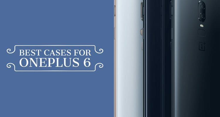 Best Cases For OnePlus 6
