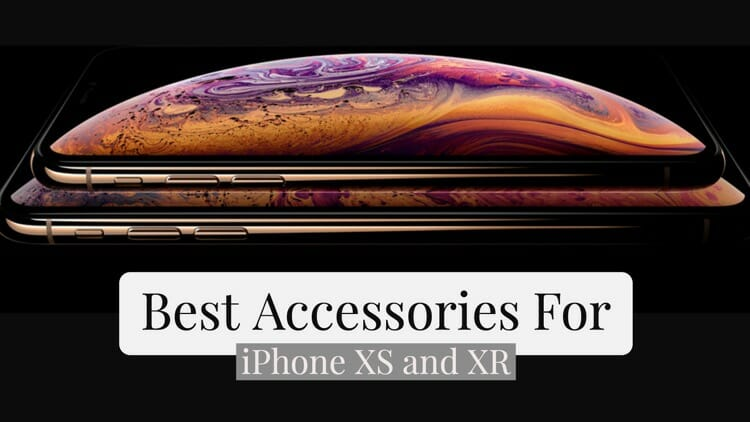 Best Accessories For iPhone XS and XR