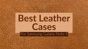 8 Best Leather Cases For Samsung Galaxy Note 9