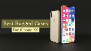 Top 9 Best Rugged Cases for Your New iPhone XS