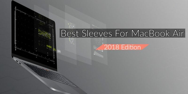 Best Sleeves for MacBook Air 2018 Edition