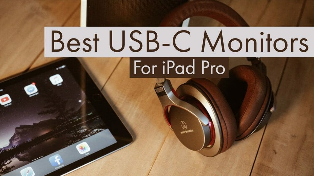 Best USB C Monitors for iPad Pro and MacBook