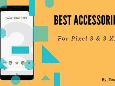 Best Accessories For Pixel 3 and Pixel 3 XL