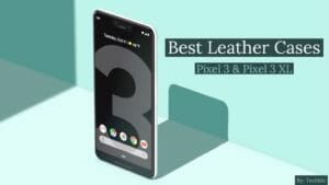 Best Leather Cases For Pixel 3 and Pixel 3 XL