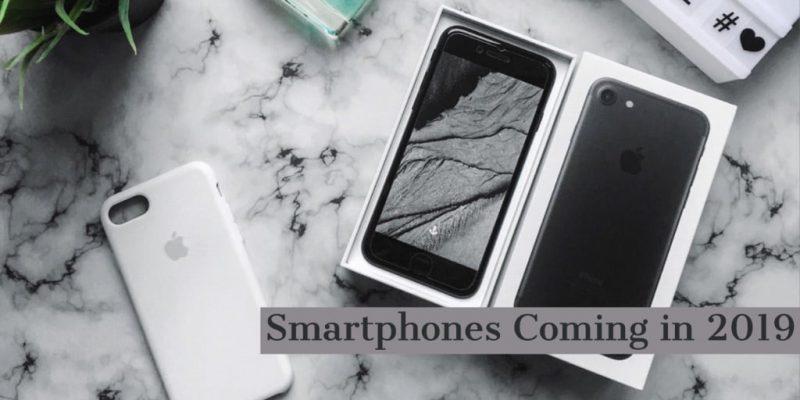 Smartphones Coming In Early 2019