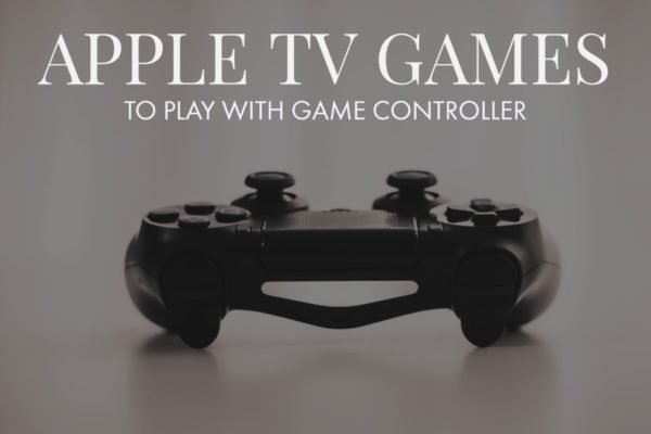 Best Apple TV Games To Play With Controller