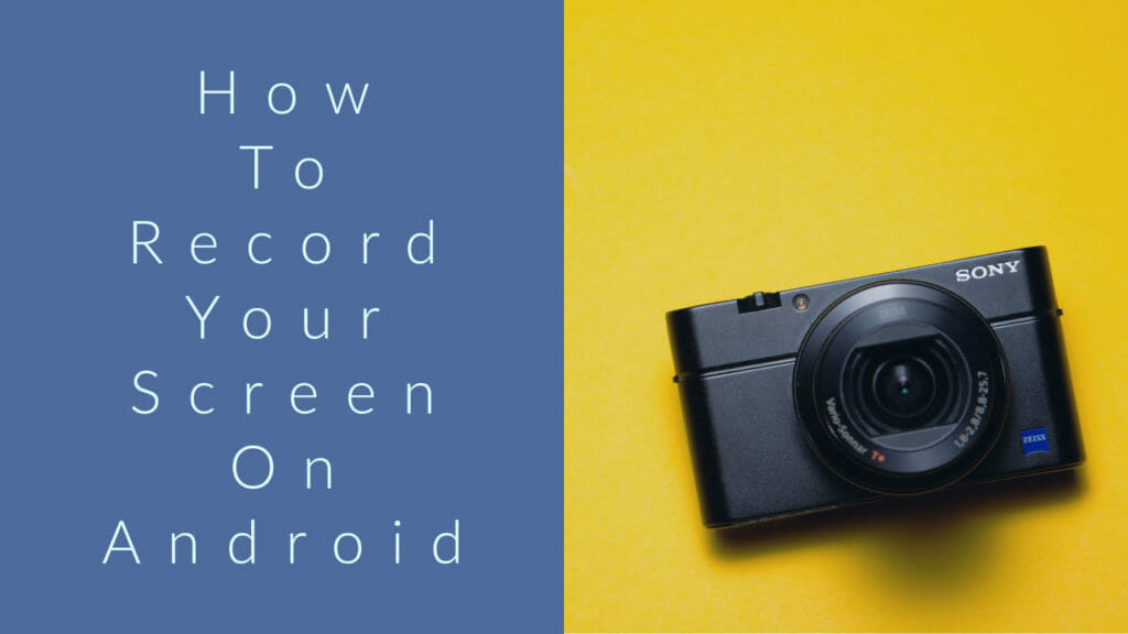 How To Record Your Screen On Android