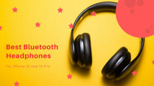 Best Bluetooth Headphones For iPhone 12 Pro